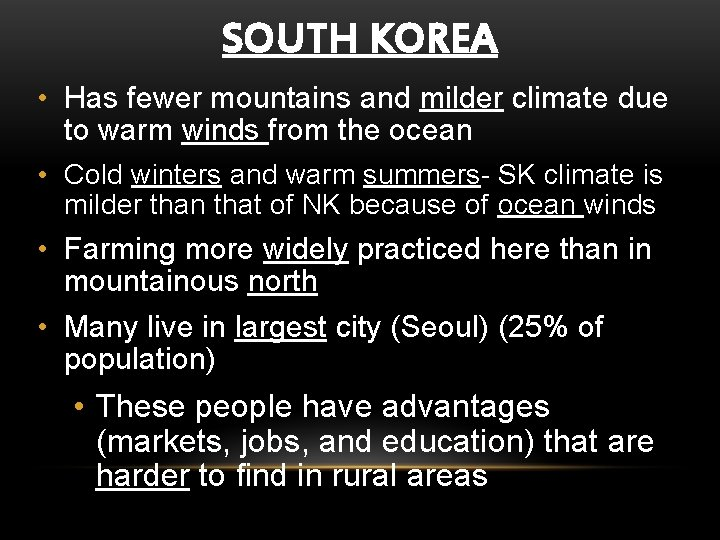 SOUTH KOREA • Has fewer mountains and milder climate due to warm winds from