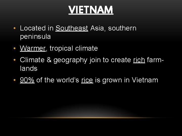 VIETNAM • Located in Southeast Asia, southern peninsula • Warmer, tropical climate • Climate