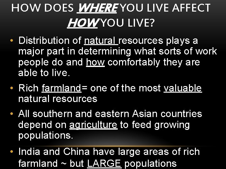 HOW DOES WHERE YOU LIVE AFFECT HOW YOU LIVE? • Distribution of natural resources
