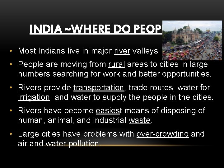 INDIA ~WHERE DO PEOPLE LIVE • Most Indians live in major river valleys •