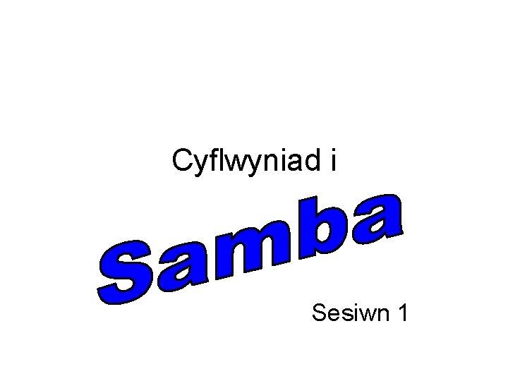 Cyflwyniad i Sesiwn 1