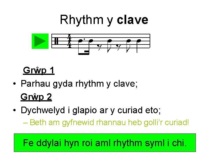 Rhythm y clave Grŵp 1 • Parhau gyda rhythm y clave; Grŵp 2 •