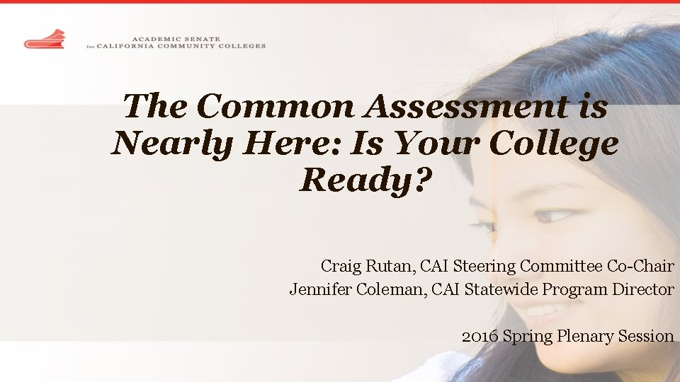 The Common Assessment is Nearly Here: Is Your College Ready? Craig Rutan, CAI Steering
