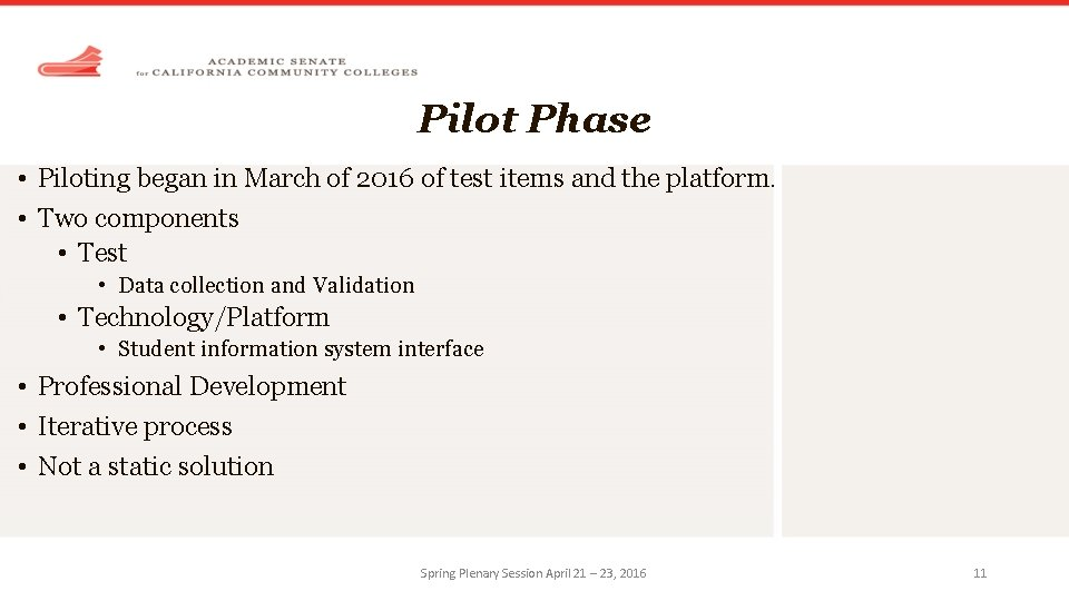 Pilot Phase • Piloting began in March of 2016 of test items and the