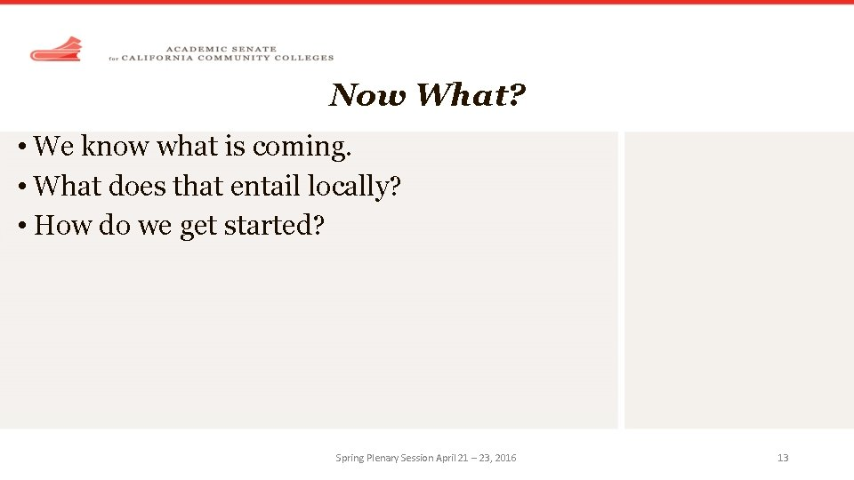 Now What? • We know what is coming. • What does that entail locally?