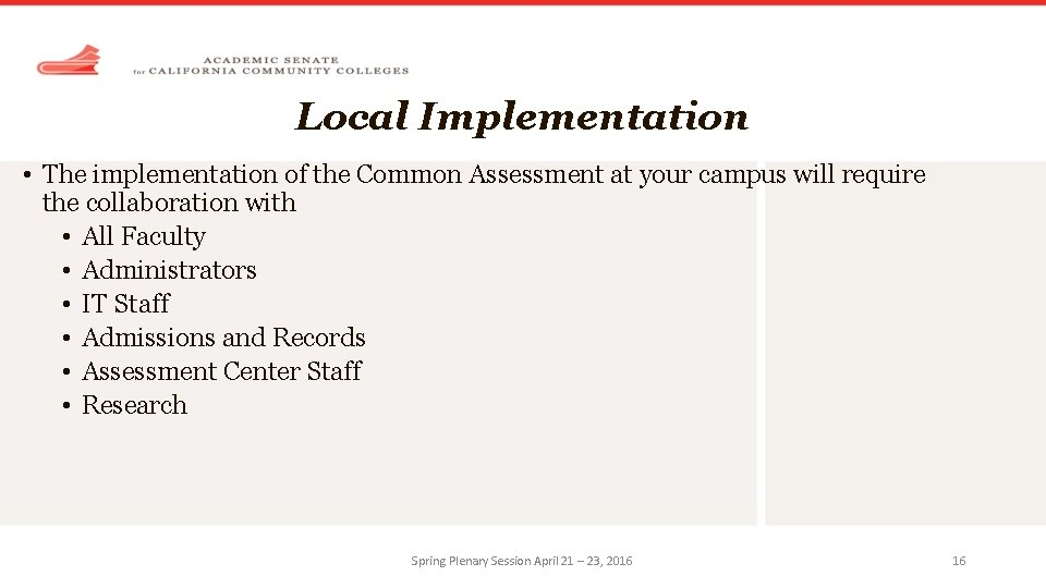 Local Implementation • The implementation of the Common Assessment at your campus will require