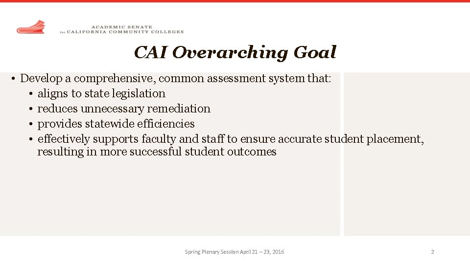 CAI Overarching Goal • Develop a comprehensive, common assessment system that: • aligns to