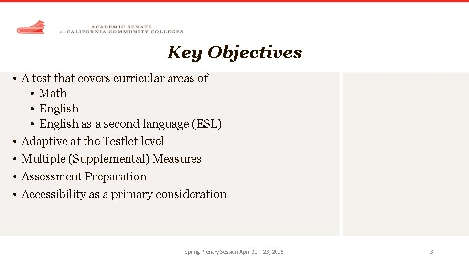 Key Objectives • A test that covers curricular areas of • Math • English
