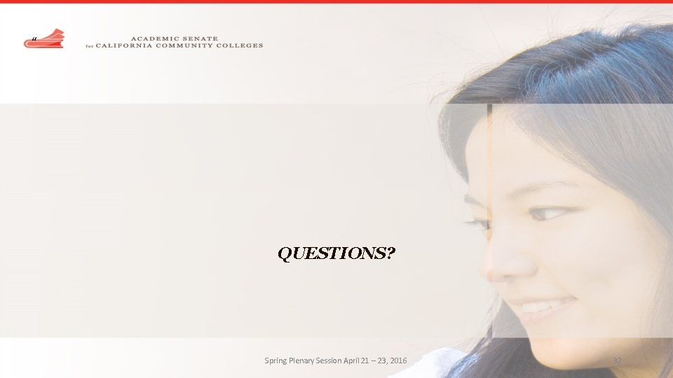 """"""" QUESTIONS? Spring Plenary Session April 21 – 23, 2016 32"""
