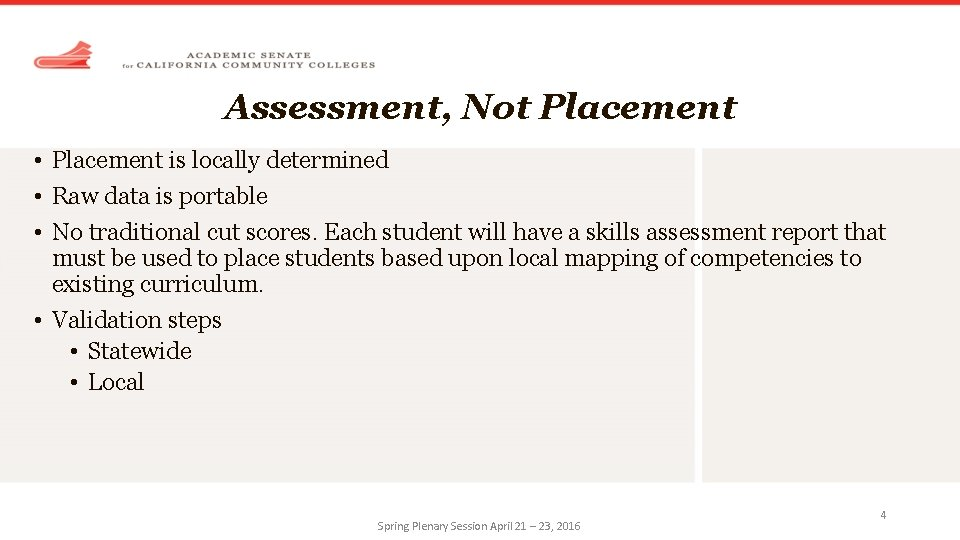 Assessment, Not Placement • Placement is locally determined • Raw data is portable •
