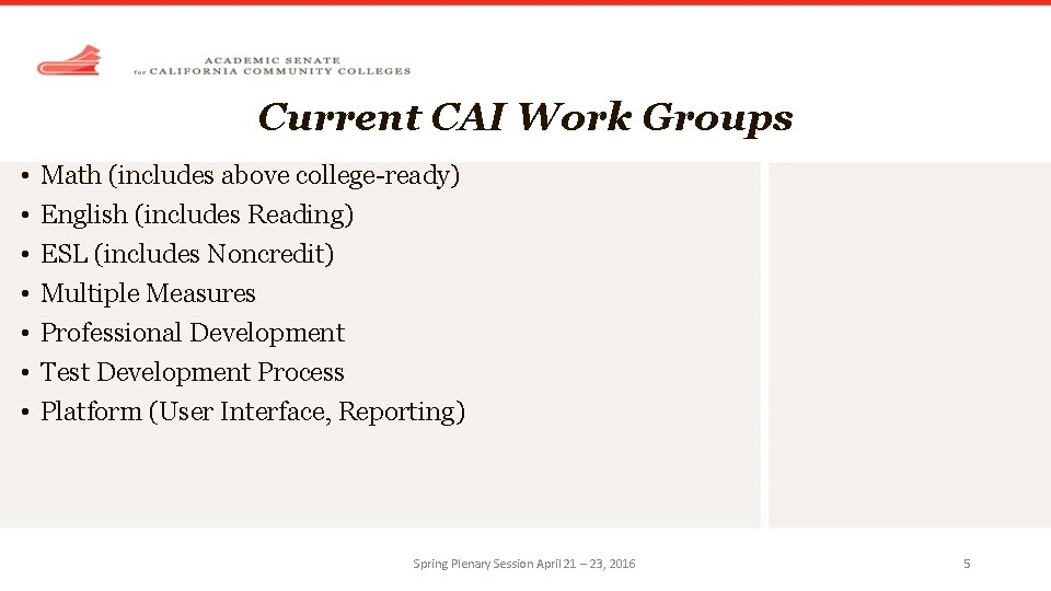 Current CAI Work Groups • • Math (includes above college-ready) English (includes Reading) ESL