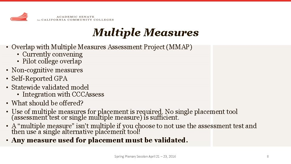 Multiple Measures • Overlap with Multiple Measures Assessment Project (MMAP) • Currently convening •