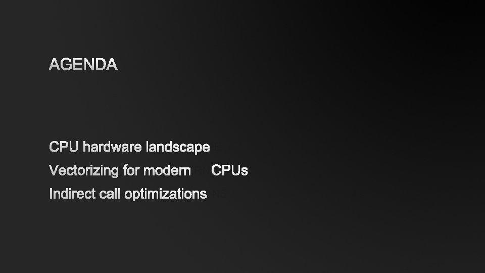 AGENDA CPU HARDWARE LANDSCAPE VECTORIZING FOR MODERN CPUS INDIRECT CALL OPTIMIZATIONS