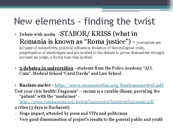 New elements – finding the twist • Debate with media - STABOR/ KRISS (what