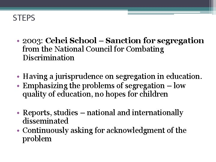 STEPS • 2003: Cehei School – Sanction for segregation from the National Council for