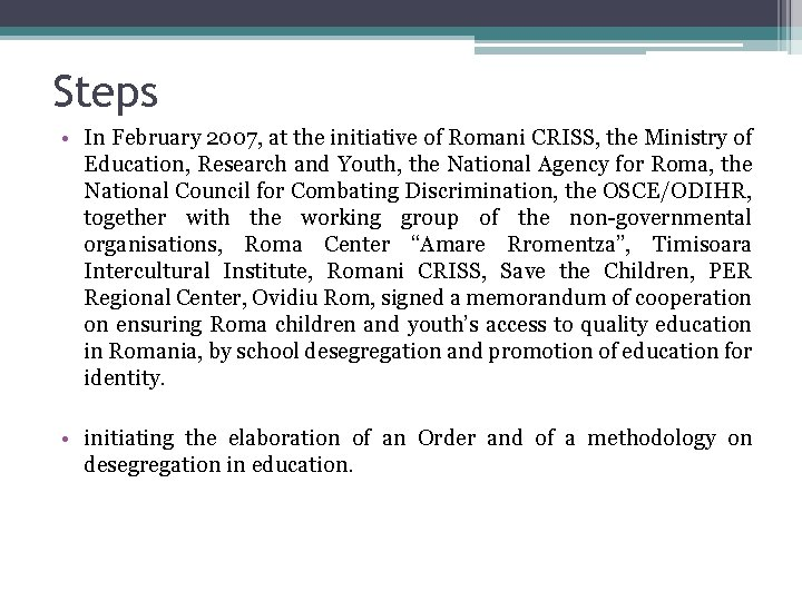 Steps • In February 2007, at the initiative of Romani CRISS, the Ministry of