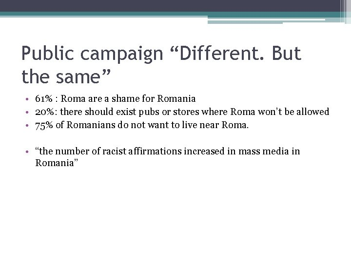 """Public campaign """"Different. But the same"""" • 61% : Roma are a shame for"""