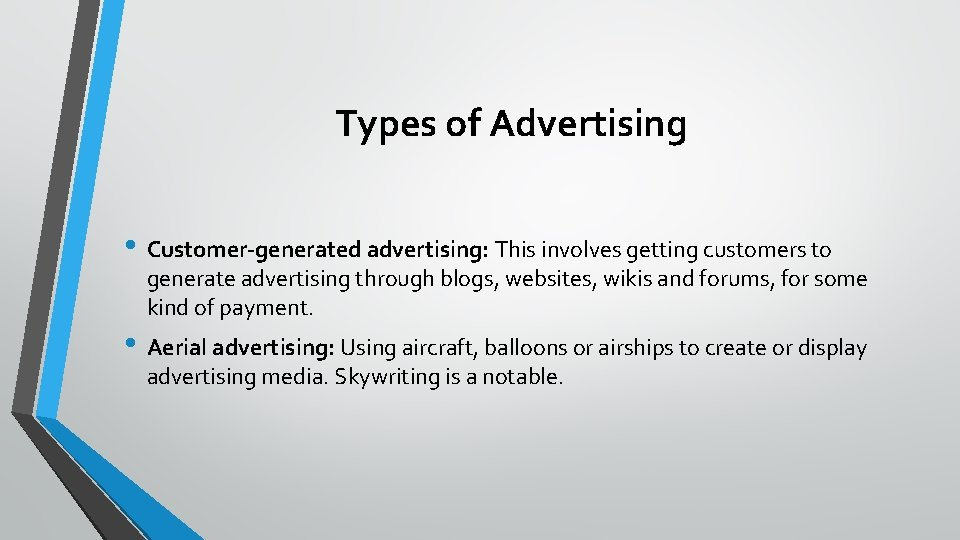 Types of Advertising • Customer-generated advertising: This involves getting customers to generate advertising through