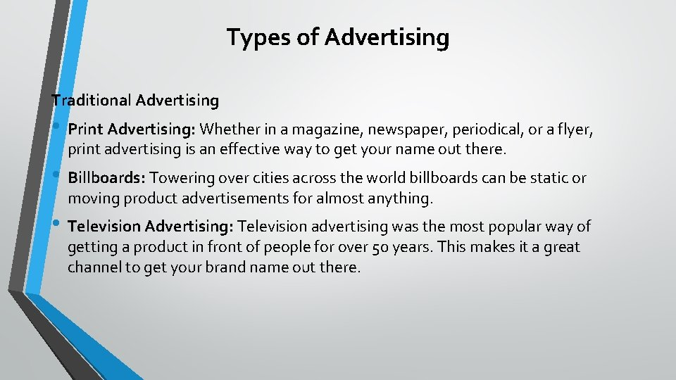 Types of Advertising Traditional Advertising • Print Advertising: Whether in a magazine, newspaper, periodical,