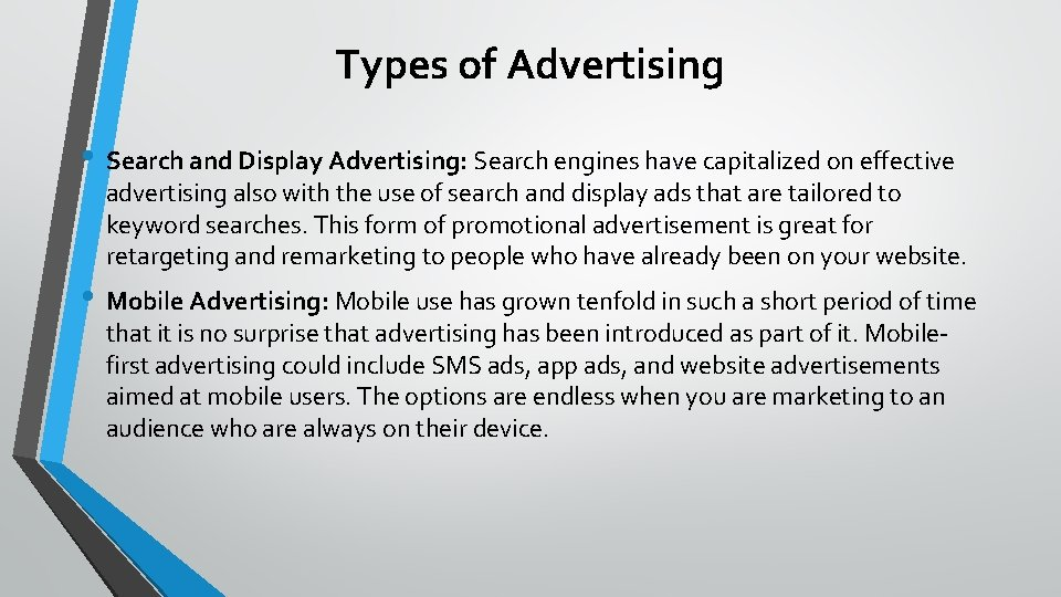 Types of Advertising • Search and Display Advertising: Search engines have capitalized on effective