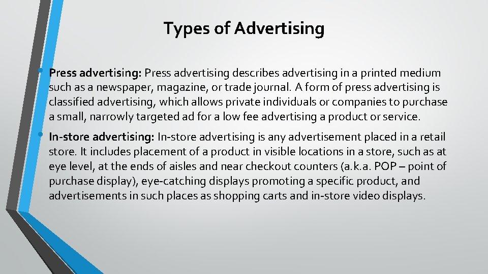 Types of Advertising • Press advertising: Press advertising describes advertising in a printed medium