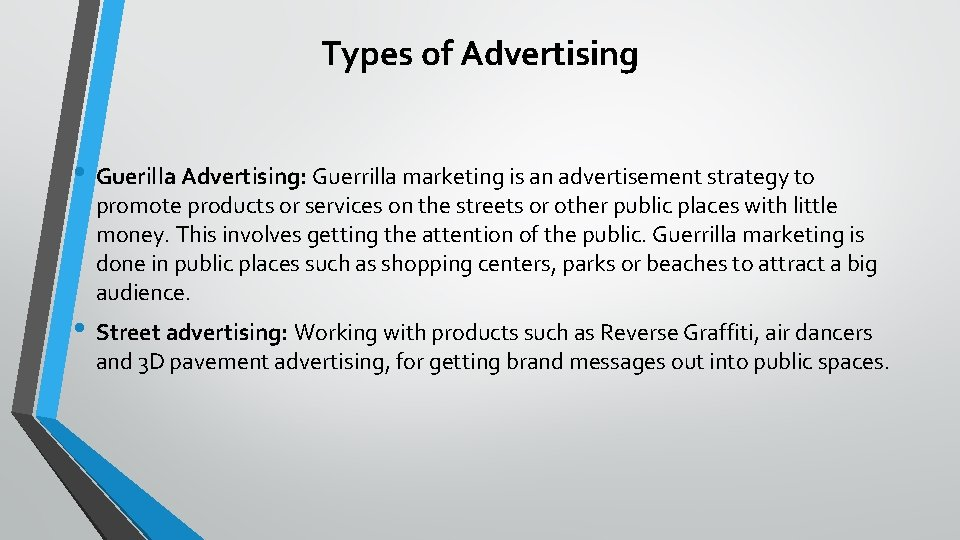 Types of Advertising • Guerilla Advertising: Guerrilla marketing is an advertisement strategy to promote