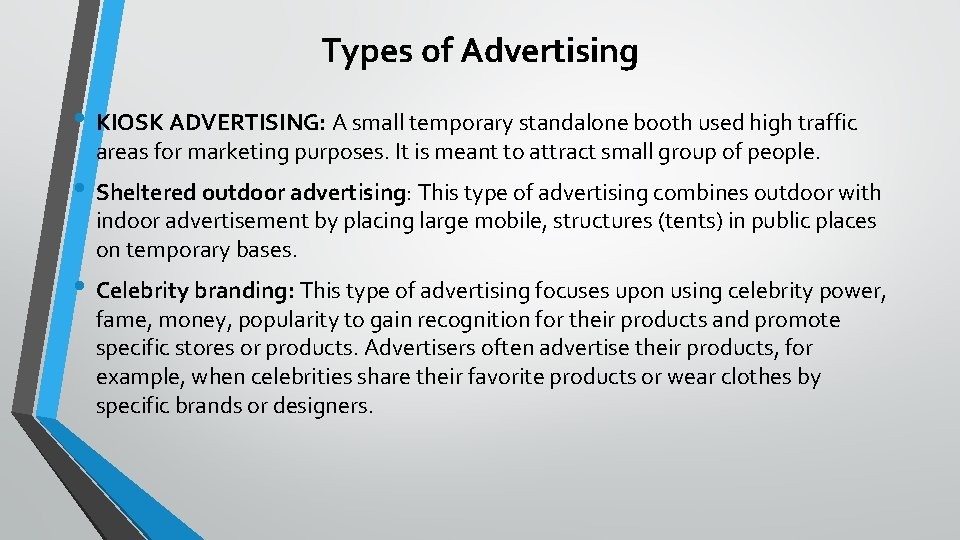Types of Advertising • KIOSK ADVERTISING: A small temporary standalone booth used high traffic