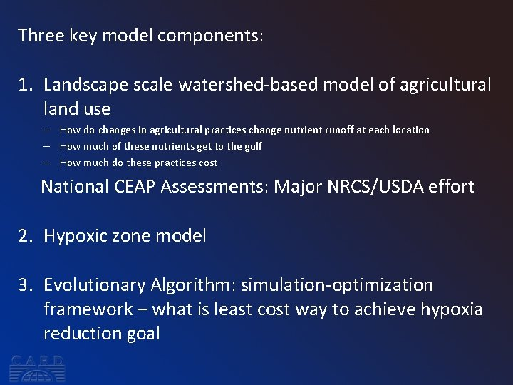 Three key model components: 1. Landscape scale watershed-based model of agricultural land use –