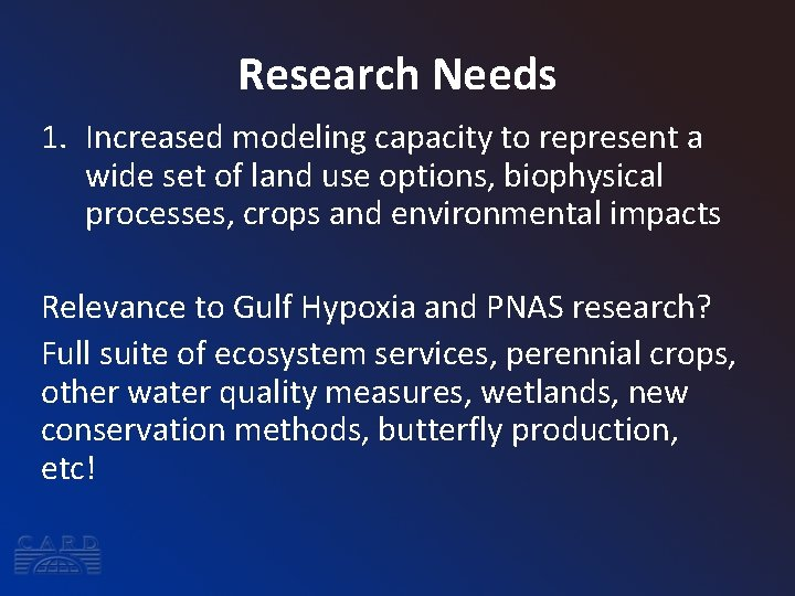 Research Needs 1. Increased modeling capacity to represent a wide set of land use