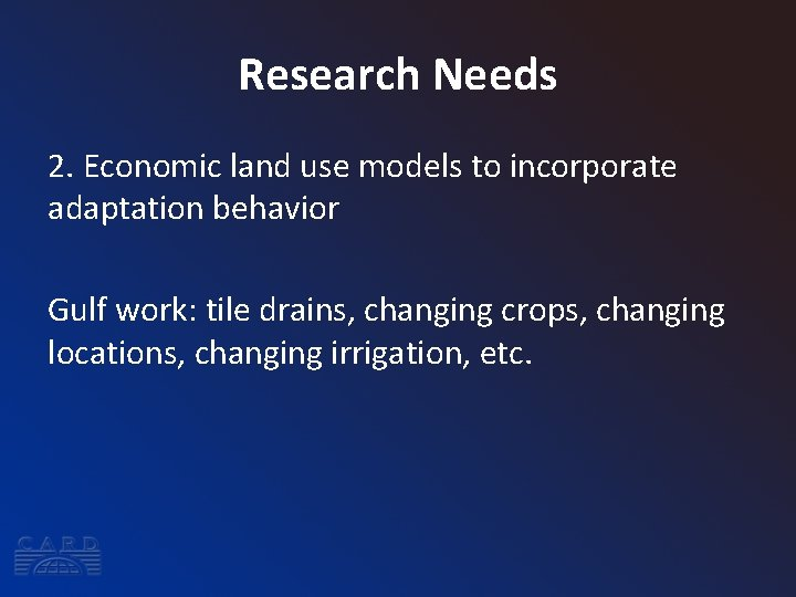 Research Needs 2. Economic land use models to incorporate adaptation behavior Gulf work: tile