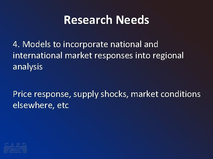 Research Needs 4. Models to incorporate national and international market responses into regional analysis