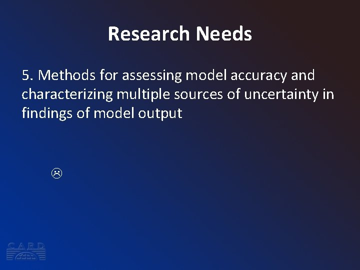 Research Needs 5. Methods for assessing model accuracy and characterizing multiple sources of uncertainty