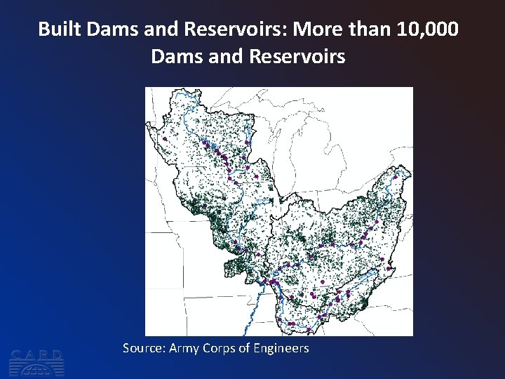 Built Dams and Reservoirs: More than 10, 000 Dams and Reservoirs Source: Army Corps