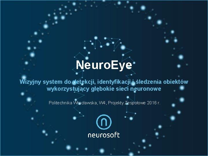 Neuro. Eye Wizyjny system do detekcji, identyfikacji i śledzenia obiektów wykorzystujący głębokie sieci neuronowe