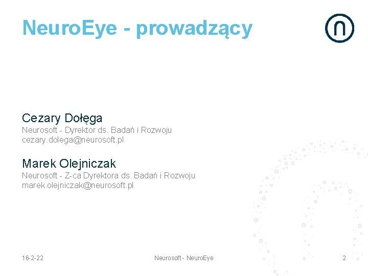 Neuro. Eye - prowadzący Cezary Dołęga Neurosoft - Dyrektor ds. Badań i Rozwoju cezary.