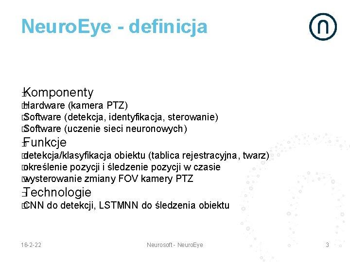 Neuro. Eye - definicja Komponenty � � Hardware (kamera PTZ) � Software (detekcja, identyfikacja,