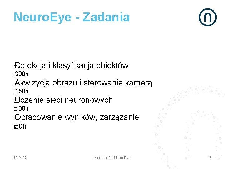 Neuro. Eye - Zadania Detekcja i klasyfikacja obiektów � � 300 h Akwizycja obrazu