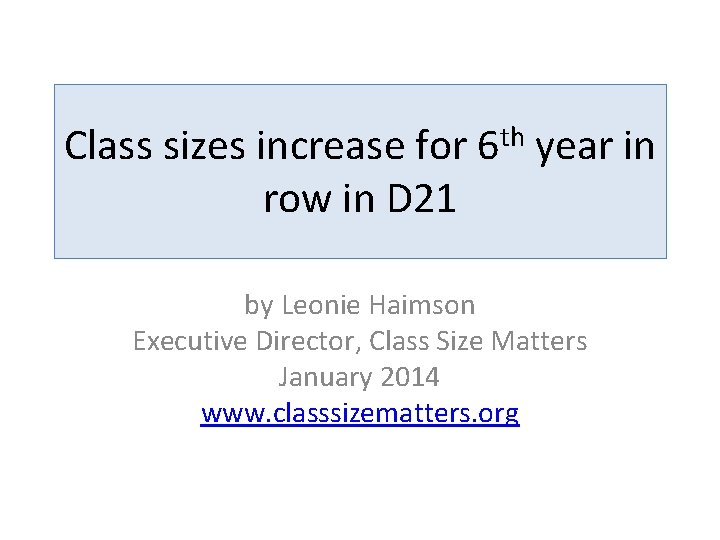 Class sizes increase for 6 th year in row in D 21 by Leonie