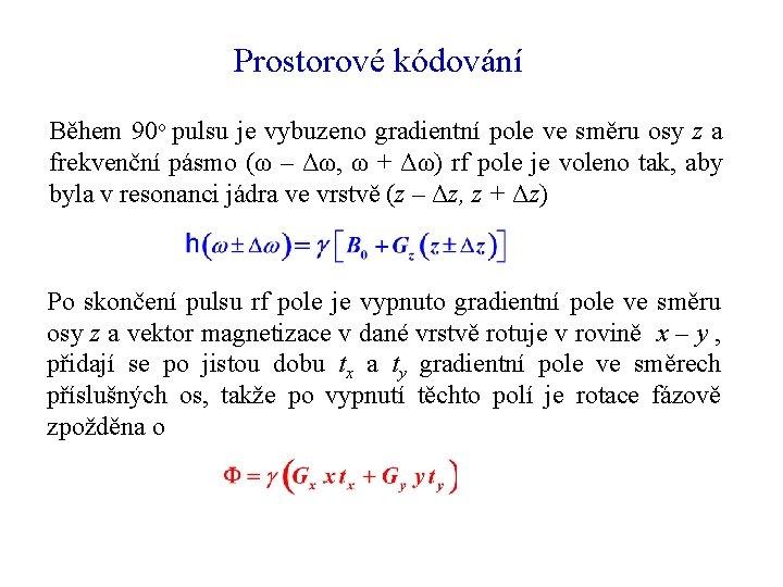 Prostorové kódování Během 90 o pulsu je vybuzeno gradientní pole ve směru osy z