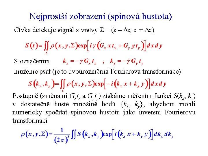 Nejprostší zobrazení (spinová hustota) Cívka detekuje signál z vrstvy Σ = (z – Δz,