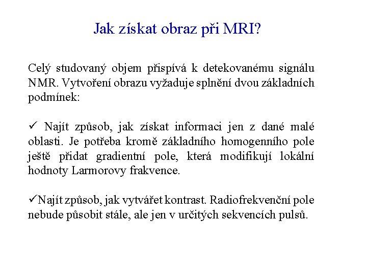 Jak získat obraz při MRI? Celý studovaný objem přispívá k detekovanému signálu NMR. Vytvoření
