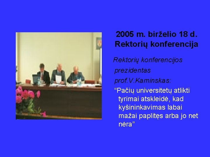 """2005 m. birželio 18 d. Rektorių konferencija Rektorių konferencijos prezidentas prof. V. Kaminskas: """"Pačių"""