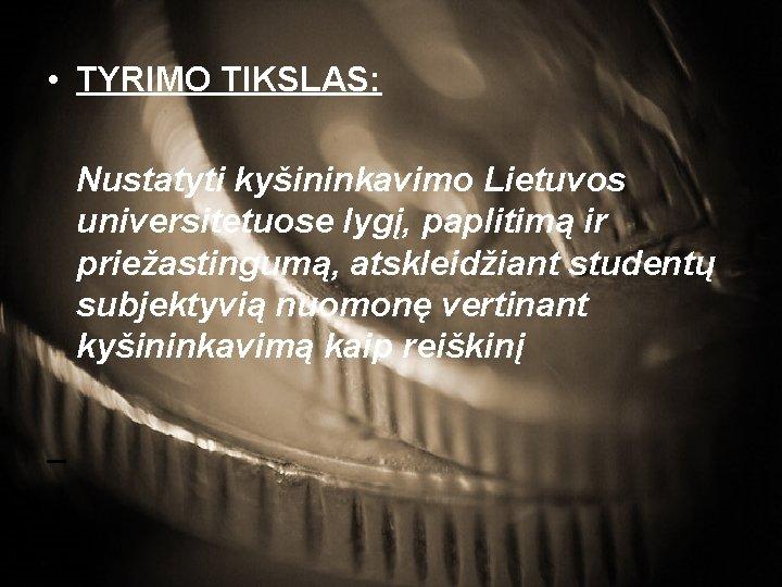 • TYRIMO TIKSLAS: Nustatyti kyšininkavimo Lietuvos universitetuose lygį, paplitimą ir priežastingumą, atskleidžiant studentų