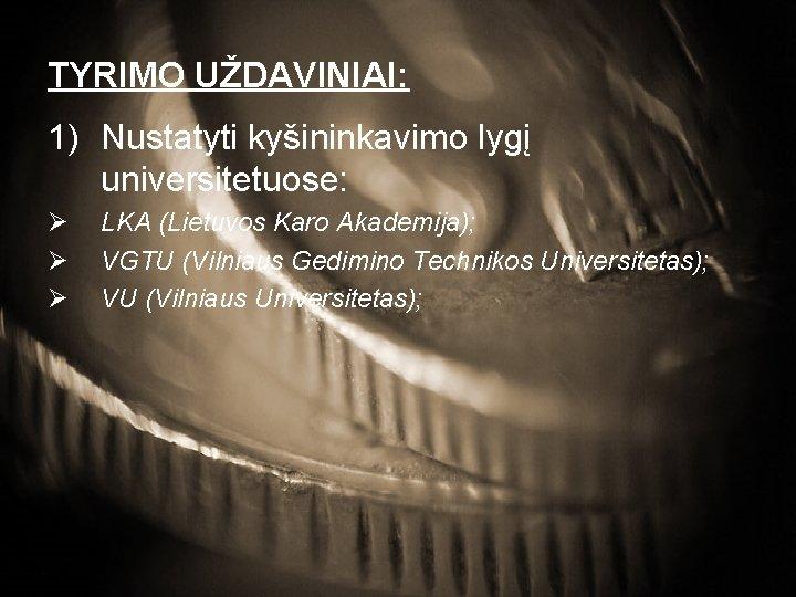 TYRIMO UŽDAVINIAI: 1) Nustatyti kyšininkavimo lygį universitetuose: Ø Ø Ø LKA (Lietuvos Karo Akademija);