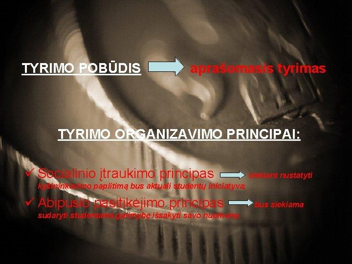 TYRIMO POBŪDIS aprašomasis tyrimas TYRIMO ORGANIZAVIMO PRINCIPAI: ü Socialinio įtraukimo principas siekiant nustatyti kyšininkavimo
