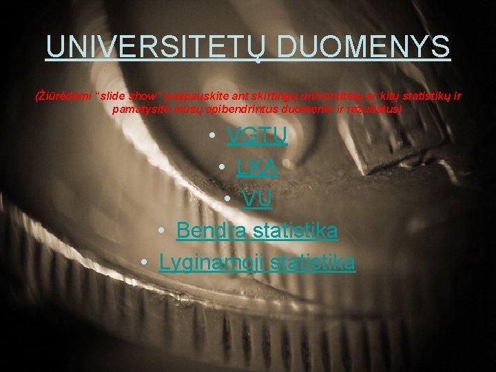 """UNIVERSITETŲ DUOMENYS (Žiūrėdami """"slide show"""" paspauskite ant skirtingų universitetų ar kitų statistikų ir pamatysite"""