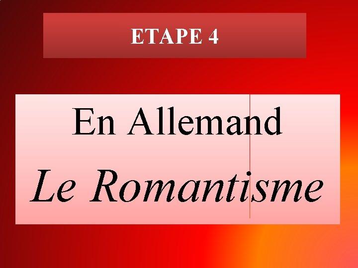 ETAPE 4 En Allemand Le Romantisme