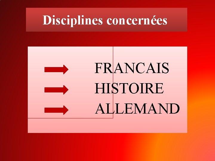 Disciplines concernées FRANCAIS HISTOIRE ALLEMAND