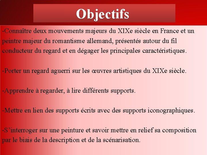 Objectifs -Connaître deux mouvements majeurs du XIXe siècle en France et un peintre majeur