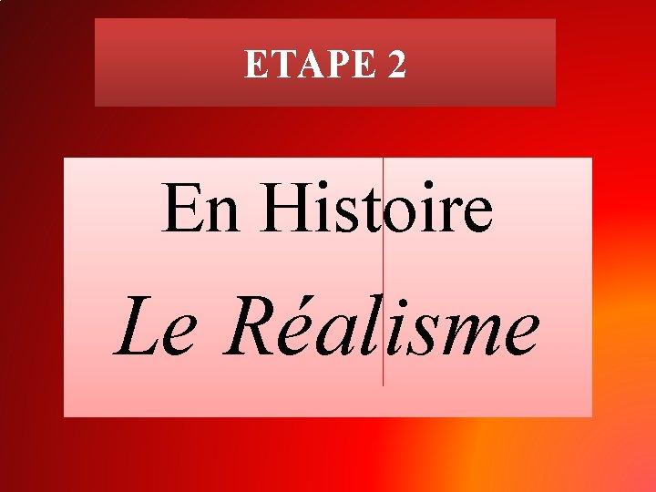 ETAPE 2 En Histoire Le Réalisme